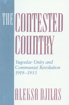Cover image for The contested country: Yugoslav unity and communist revolution, 1919-1953