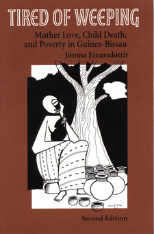 Cover image for Tired of weeping: mother love, child death, and poverty in Guinea-Bissau