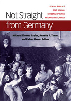 Cover image for Not Straight from Germany: Sexual Publics and Sexual Citizenship since Magnus Hirschfeld