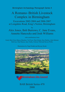 Cover image for A Romano-British Livestock Complex in Birmingham: Excavations 2002-2004 and 2006-2007 at Longdales Road, King's Norton, Birmingham