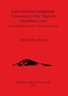 Cover image for Late Holocene Indigenous Economies of the Tropical Australian Coast: An archaeological study of the Darwin region