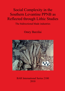Cover image for Social Complexity in the Southern Levantine PPNB as Reflected through Lithic Studies: The bidirectional blade industries