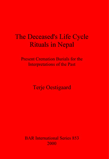 Cover image for The Deceased's Life Cycle Rituals in Nepal: Present Cremation Burials for the Interpretations of the Past