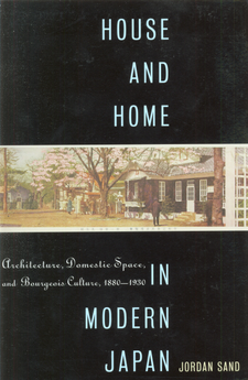 Cover image for House and home in modern Japan: architecture, domestic space, and bourgeois culture, 1880-1930