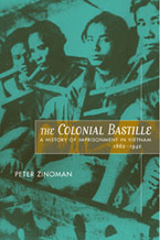 Cover image for The colonial Bastille: a history of imprisonment in Vietnam, 1862-1940