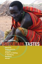 Cover image for Uncertain tastes: memory, ambivalence, and the politics of eating in Samburu, northern Kenya