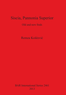 Cover image for Siscia, Pannonia Superior: Old and new finds
