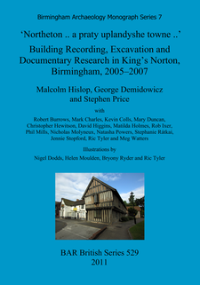 Cover image for 'Northeton .. a praty uplandyshe towne ..': Building Recording, Excavation and Documentary Research in King's Norton, Birmingham, 2005–2007
