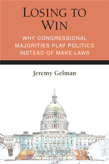 Cover image for Losing to Win: Why Congressional Majorities Play Politics Instead of Make Laws