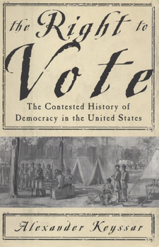 Cover image for The right to vote: the contested history of democracy in the United States