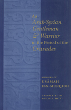 Cover image for An Arab-Syrian gentleman and warrior in the period of the Crusades: memoirs of Usāmah ibn-Munqidh (Kitāb al-Iʻtibār)