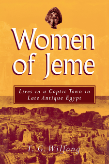 Cover image for Women of Jeme: Lives in a Coptic Town in Late Antique Egypt