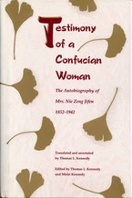 Cover image for Testimony of a Confucian woman: the autobiography of Mrs. Nie Zeng Jifen, 1852-1942