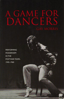 Cover image for A game for dancers: performing modernism in the postwar years, 1945-1960