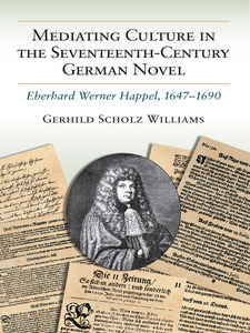 Cover image for Mediating Culture in the Seventeenth-Century German Novel: Eberhard Werner Happel, 1647-1690