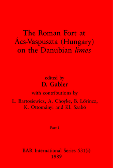 Cover image for The Roman Fort at Ács-Vaspuszta (Hungary) on the Danubian limes, Parts i and ii