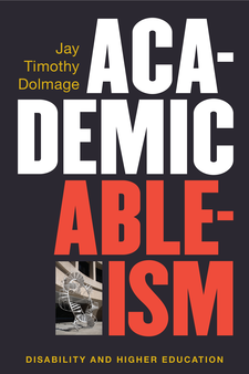 Cover image for Academic Ableism: Disability and Higher Education