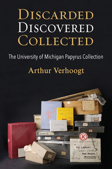 Cover image for Discarded, Discovered, Collected: The University of Michigan Papyrus Collection