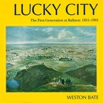 Cover image for Lucky city: the first generation at Ballarat, 1851-1901