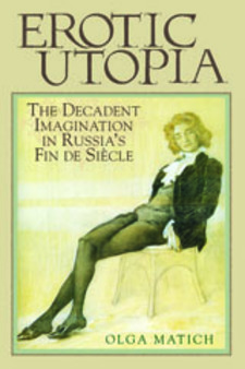 Cover image for Erotic utopia: the decadent imagination in Russia's fin-de-siècle