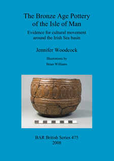 Cover image for The Bronze Age Pottery of the Isle of Man: Evidence for cultural movement around the Irish Sea Basin