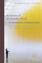 Cover image for Resistance of the sensible world: an introduction to Merleau-Ponty