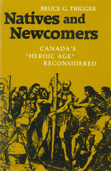 "Cover image for Natives and newcomers: Canada's ""Heroic Age"" reconsidered"