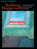 Cover image for Nothing Happened: Charlotte Salomon and an Archive of Suicide