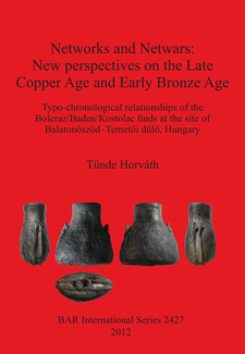 Cover image for Networks and Netwars: New perspectives on the Late Copper Age and Early Bronze Age: Typo-chronological relationships of the Boleraz/Baden/Kostolac finds at the site of Balatonőszöd–Temetői dűlő, Hungary