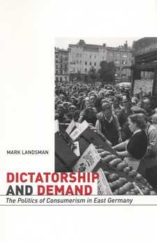 Cover image for Dictatorship and demand: the politics of consumerism in East Germany