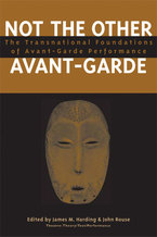 Cover image for Not the Other Avant-Garde: The Transnational Foundations of Avant-Garde Performance