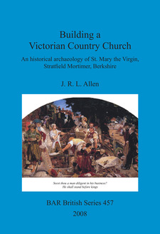 Cover image for Building a Victorian Country Church: An historical archaeology of St. Mary the Virgin, Stratfield Mortimer, Berkshire