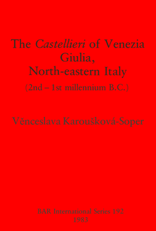 Cover image for The Castellieri of Venezia Giulia, North-eastern Italy: (2nd-1st millennium B.C.)