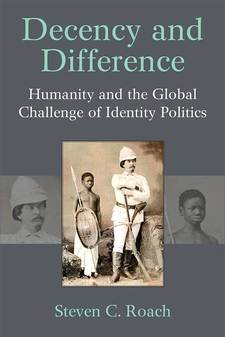 Cover image for Decency and Difference: Humanity and the Global Challenge of Identity Politics