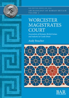 Cover image for Worcester Magistrates Court: Excavation of Romano-British homes and industry at Castle Street