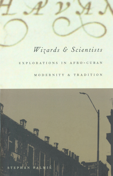 Cover image for Wizards and scientists: explorations in Afro-Cuban modernity and tradition