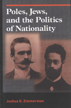 Cover image for Poles, Jews, and the politics of nationality: the Bund and the Polish Socialist Party in late tsarist Russia, 1892-1914