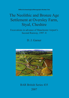 Cover image for The Neolithic and Bronze Age Settlement at Oversley Farm, Styal, Cheshire: Excavations in advance of Manchester Airport's Second Runway, 1997-8