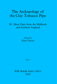 Cover image for The Archaeology of the Clay Tobacco Pipe IX, Parts i and ii: More Pipes from the Midlands and Southern England