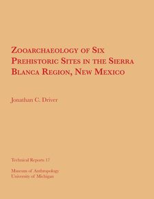 Cover image for Zooarchaeology of Six Prehistoric Sites in the Sierra Blanca Region, New Mexico