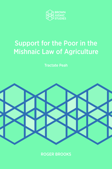 Cover image for Support for the Poor in the Mishnaic Law of Agriculture: Tractate Peah
