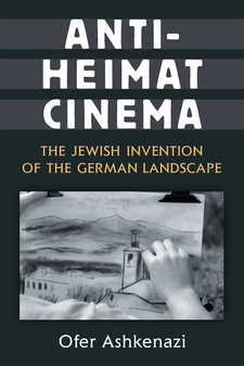 Cover image for Anti-Heimat Cinema: The Jewish Invention of the German Landscape