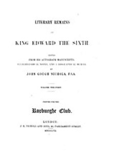 Cover image for Literary remains of King Edward the Sixth: Ed. from his autograph manuscripts, with historical notes, and a biographical memoir, Vol. 1