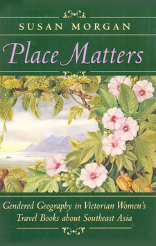 Cover image for Place matters: gendered geography in Victorian women's travel books about Southeast Asia