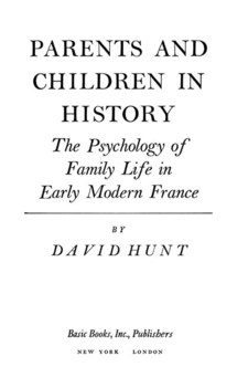 Cover image for Parents and children in history: the psychology of family life in early modern France