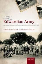 Cover image for The Edwardian army: recruiting, training, and deploying the British Army, 1902-1914
