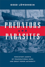 Cover image for Predators and Parasites: Persistent Agents of Transnational Harm and Great Power Authority