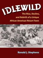 Cover image for Idlewild: The Rise, Decline, and Rebirth of a Unique African American Resort Town