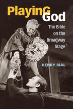 Cover image for Playing God: The Bible on the Broadway Stage