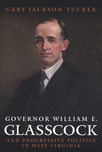 Cover image for Governor William E. Glasscock and progressive politics in West Virginia